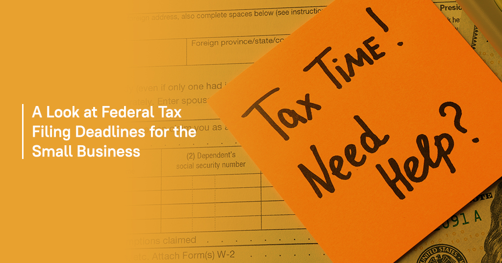 A Look at Federal Tax Filing Deadlines for the Small Business