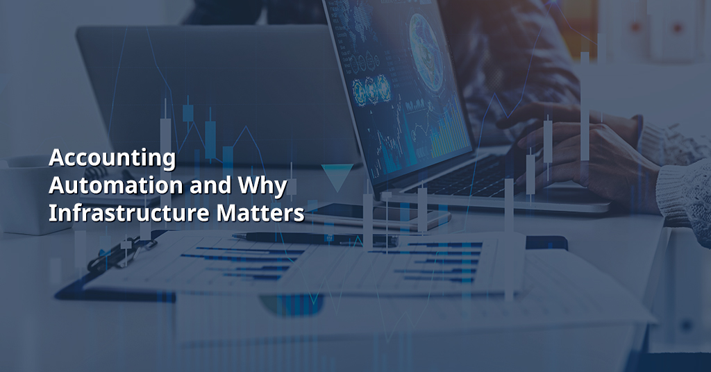 Accounting Automation and Why Infrastructure Matters