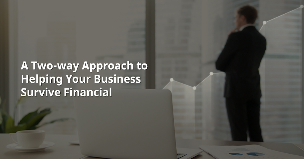 A Two-Way Approach to Helping Your Business Survive Financial Challenges