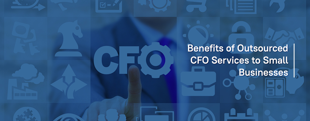 Benefits of Outsourced CFO Services to Small Businesses