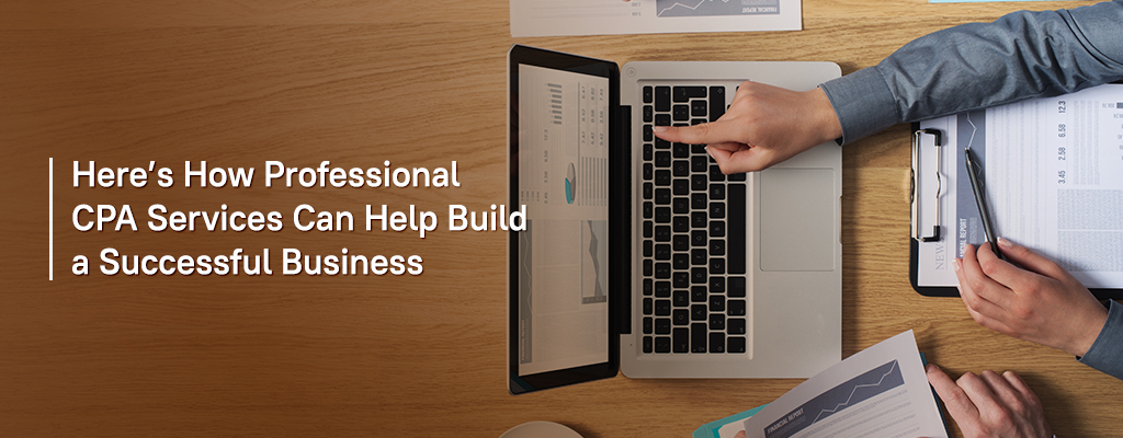 How Professional CPA Services Can Help Build a Successful Business