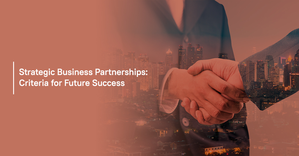 Strategic Business Partnerships: Criteria for Future Success