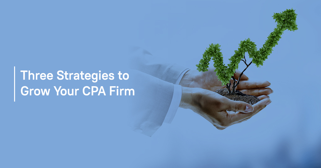 Three Strategies to Grow Your CPA Firm
