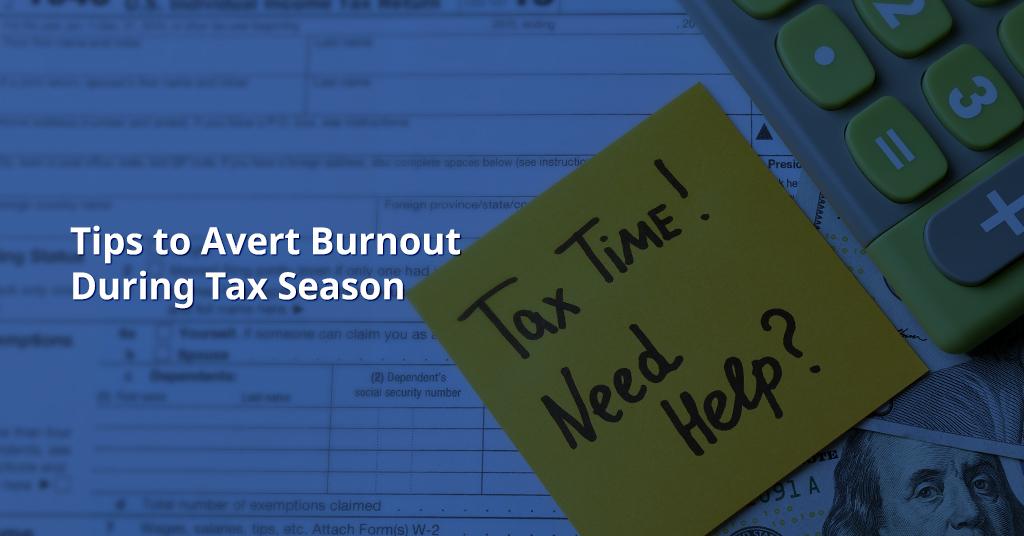 Tips to Avert Burnout during Tax Season